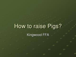 How to raise Pigs?