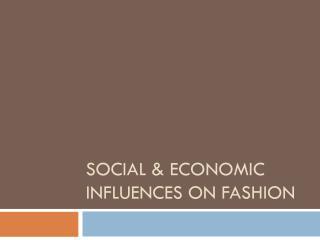 Social & Economic influences on fashion