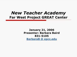 New Teacher Academy Far West Project GREAT Center