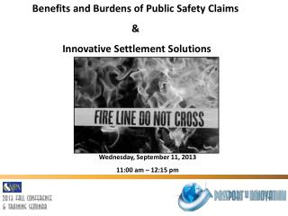 Benefits and Burdens of Public Safety Claims  &  Innovative Settlement Solutions