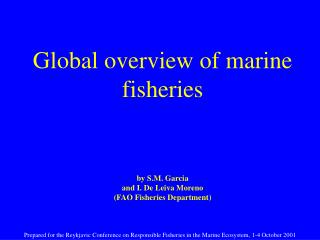 Global overview of marine fisheries by S.M. Garcia and I. De Leiva Moreno (FAO Fisheries Department)