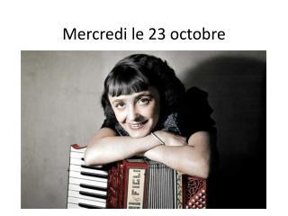 Mercredi  le 23  octobre