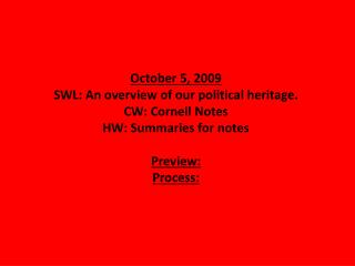 October 5, 2009 SWL: An overview of our political heritage. CW: Cornell Notes HW: Summaries for notes Preview: Process: