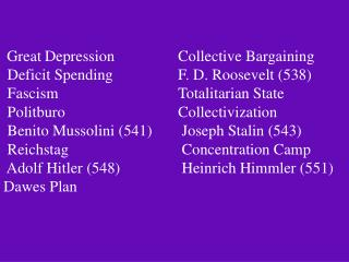 Great Depression		Collective Bargaining  Deficit Spending	 	F. D. Roosevelt (538)  Fascism			 	Totalitarian State  Poli