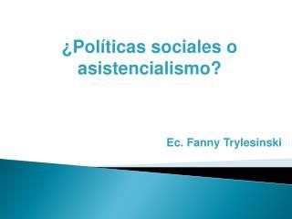 ¿ Políticas sociales o asistencialismo ?