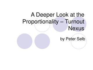 A Deeper Look at the  Proportionality – Turnout Nexus