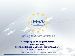 Gudbjorg Edda Eggertsdottir  President  EGA, President  Iceland &  Strategic  Projects,  Actavis Rome, 17 June 2013