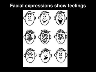 Facial expressions show feelings
