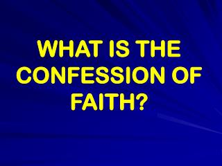 WHAT IS THE CONFESSION OF FAITH?
