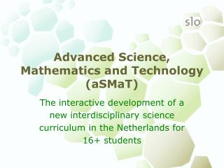 Advanced Science, Mathematics and Technology  (aSMaT)