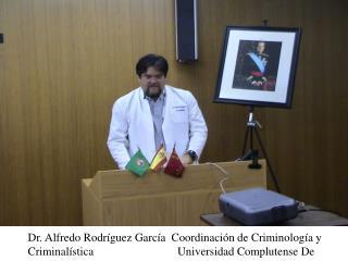 Dr. Alfredo Rodríguez García  Coordinación de Criminología y Criminalística                             Universidad Com