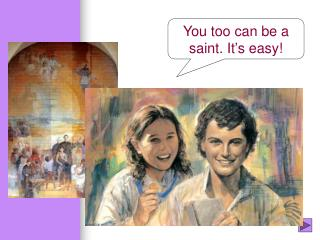 You too can be a saint. It's easy!