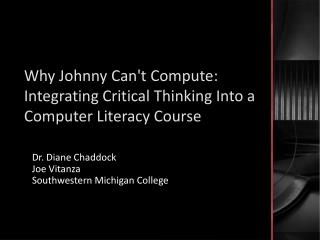 Why Johnny  Can't Compute:  Integrating  Critical Thinking Into  a Computer Literacy Course