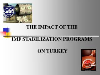 THE IMPACT OF THE  IMF STABILIZATION PROGRAMS  ON TURKEY
