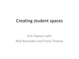 Creating student spaces