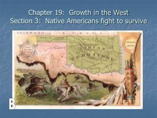 Chapter 19:  Growth in the West Section 3:  Native Americans fight to survive