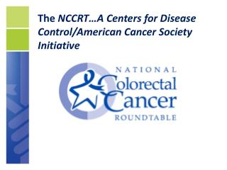 The  NCCRT…A Centers for Disease Control/American Cancer Society Initiative