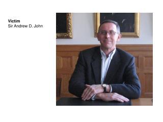 Victim Sir Andrew D. John