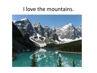 I love the mountains.