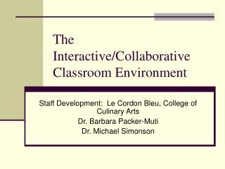 The Interactive/Collaborative Classroom Environment