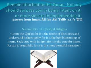 Remain attached to the Quran. Nobody should surpass you in being intent on it, or more sincere in implementing it.