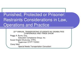 Punished, Protected or Prisoner: Restraints Considerations in Law, Operations and Practice