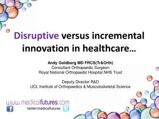 Disruptive  versus incremental innovation in healthcare �