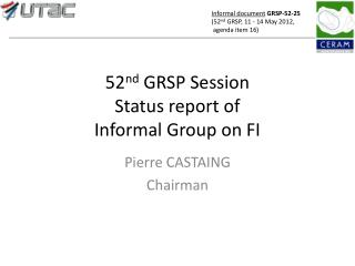52 nd GRSP Session Status report of  Informal Group on FI