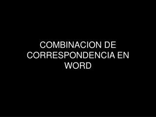 COMBINACION DE CORRESPONDENCIA EN WORD