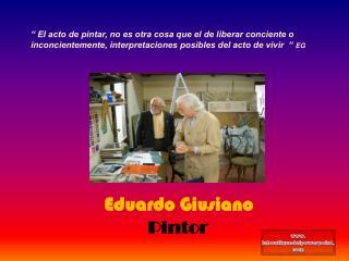 """"""" EI acto de pintar, no es otra cosa que el de liberar conciente o inconcientemente, interpretaciones posibles del acto"""