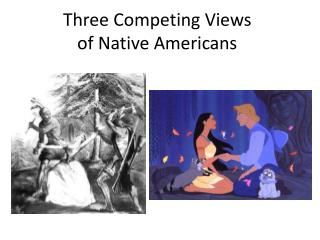 Three Competing Views  of Native Americans