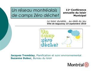 Jacques Tremblay , Planification et suivi environnemental Suzanne Dubuc , Bureau du loisir