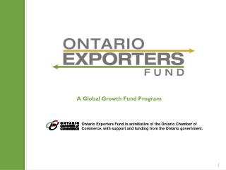 Ontario Exporters Fund  is  an initiative  of the Ontario Chamber of  Commerce, with support and funding from the Ontar