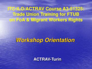 ITC-ILO/ACTRAV Course A3-51325 : Trade Union Training for FTUB  on FoA & Migrant Workers Rights