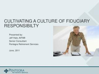 CULTIVATING A CULTURE OF FIDUCIARY RESPONSIBILTY