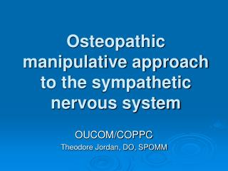 Osteopathic manipulative approach to the sympathetic nervous system