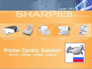 Printer Centric Solution ARP350 – ARP450 – ARM350 – ARM450