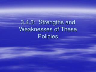 3.4.3:  Strengths and Weaknesses of These Policies