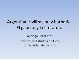 Argentina: civilización y barbarie. El gaucho y la literatura