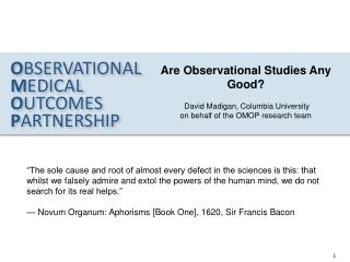 Are Observational Studies Any Good?   David Madigan, Columbia University on behalf of the OMOP research team