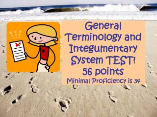General Terminology and Integumentary System TEST! 56 points Minimal Proficiency is 34