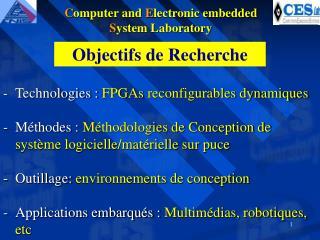Technologies : FPGAs  reconfigurables dynamiques Méthodes :  Méthodologies de Conception de système logicielle/matériel
