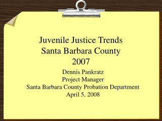 Juvenile Justice Trends Santa Barbara County  2007