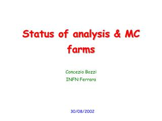 Status of analysis  & MC farms
