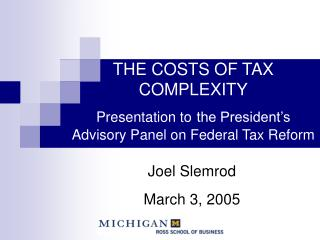 THE COSTS OF TAX COMPLEXITY Presentation to the President's Advisory Panel on Federal Tax Reform