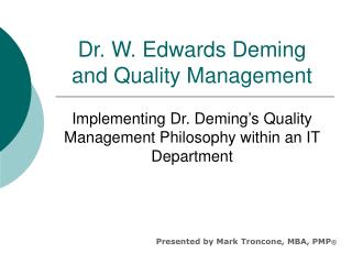 Dr. W. Edwards Deming  and Quality Management Implementing Dr. Deming's Quality Management Philosophy within an IT Depa