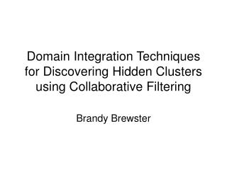 Domain Integration Techniques for Discovering Hidden Clusters   using Collaborative Filtering
