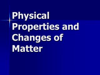 Physical Properties and Changes of Matter