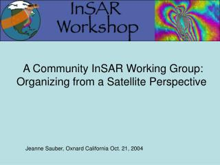 A Community InSAR Working Group: Organizing from a Satellite Perspective