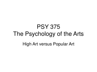 PSY 375 The Psychology of the Arts